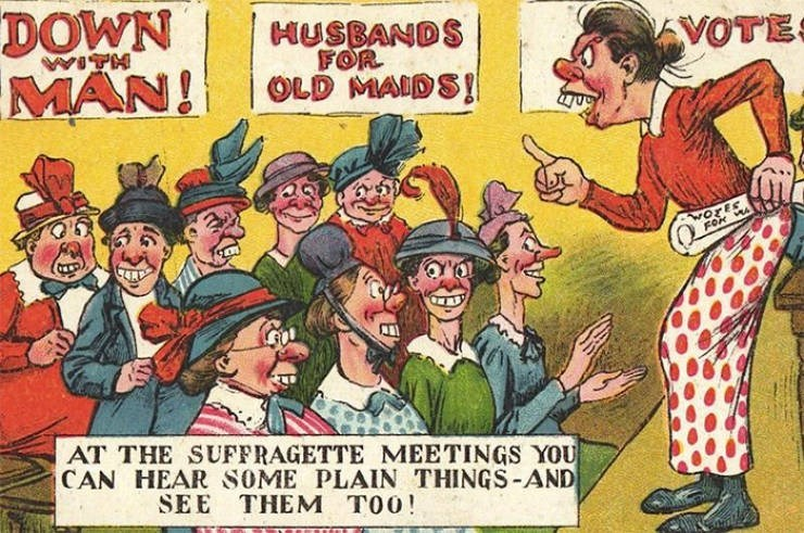 Cartoon - DOWN MAN! HUSBANDS FOR OLD MAIDS! VOTE WorEs AT THE SUFFRAGETTE MEETINGS YOU CAN HEAR SOME PLAIN THINGS-AND SEE THEM т!