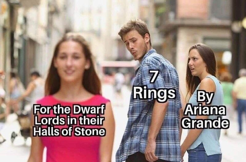 meme - People - 7 Rings By Ariana Grande For the Dwarf Lords in their Halls of Stone