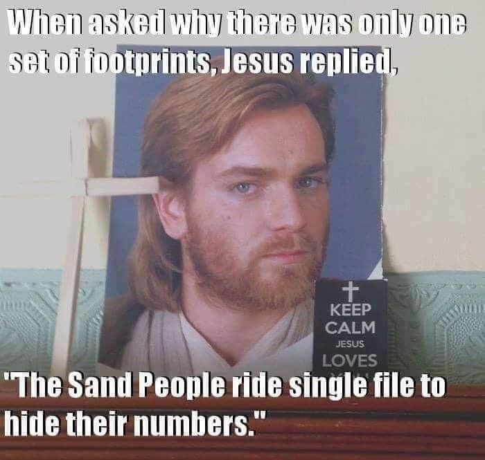 "meme - Hair - When askedl why there was only one set of footprints, Jesus replied, KEEP CALM JESUS LOVES ""The Sand People ride single file to hide their numbers."""