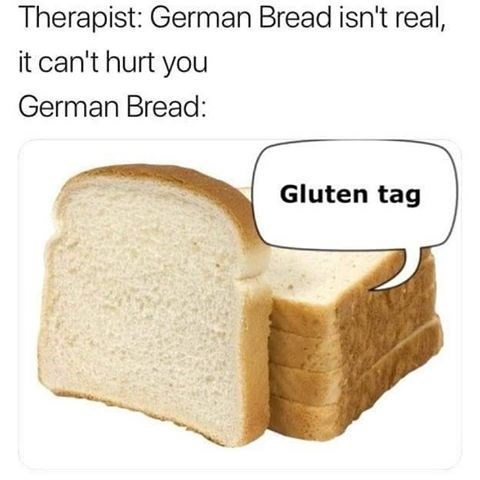 meme - Sliced bread - Therapist: German Bread isn't real, it can't hurt you German Bread: Gluten tag