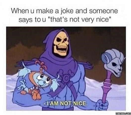 "meme - Cartoon - When u make a joke and someone says to u ""that's not very nice"" TAM NOT NICE memes.com"