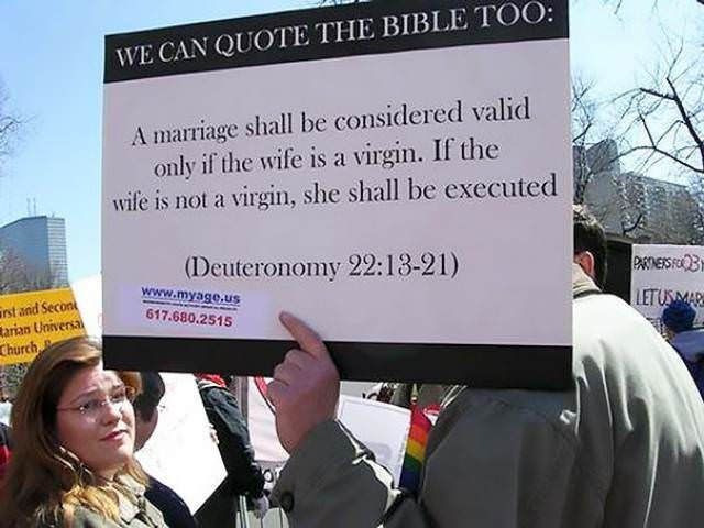 Protest - WE CAN QUOTE THE BIBLE TOO: A marriage shall be considered valid only if the wife is a virgin. If the wife is not a virgin, she shall be executed (Deuteronomy 22:13-21) PARINERS FO3 www.myage.us st and Secon arian Universal Church LETUSMAR 617.680.2515