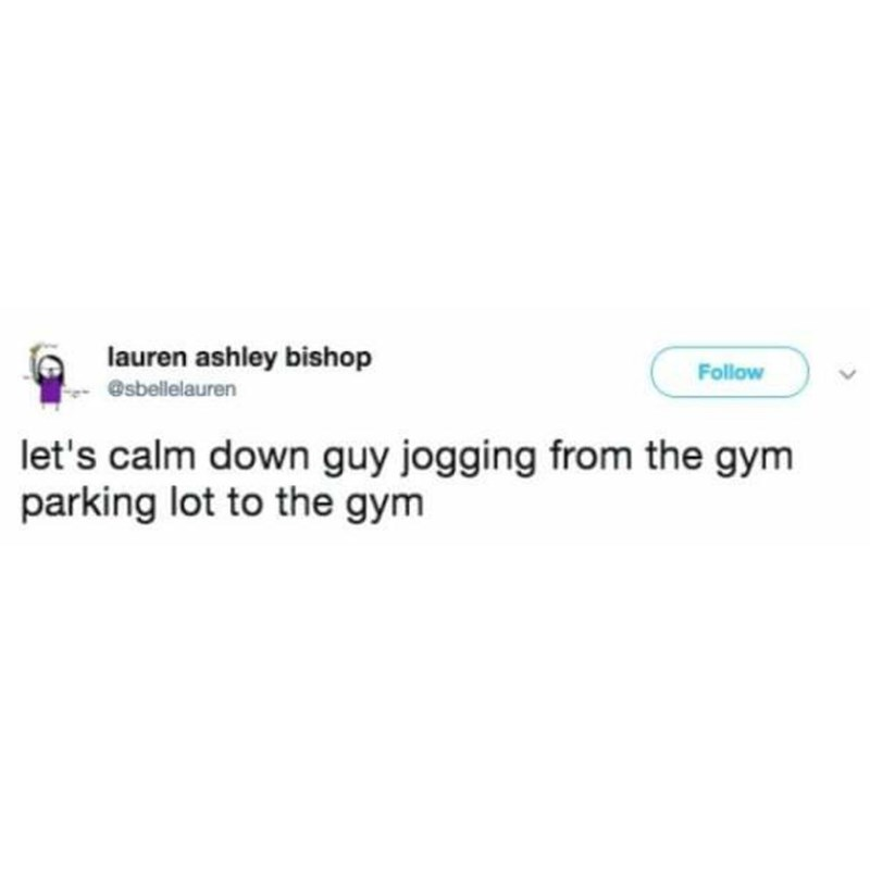 Text - lauren ashley bishop Follow @sbellelauren let's calm down guy jogging from the gym parking lot to the gym