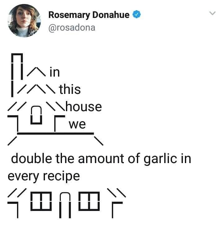 Text - Rosemary Donahue @rosadona ||Ain /A\this \house we double the amount of garlic in every recipe