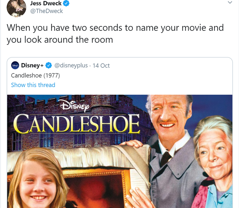 Text - Jess Dweck @TheDweck When you have two seconds to name your movie and you look around the room @disneyplus 14 Oct Disney+ Candleshoe (1977) Show this thread CANDLESHOE