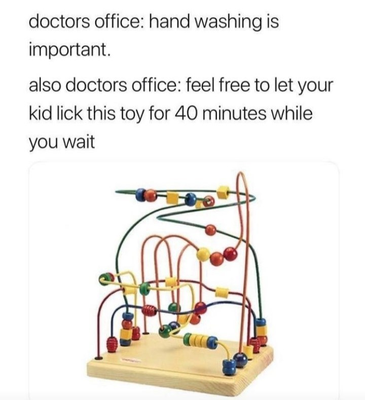 Bird supply - doctors office: hand washing is important. also doctors office: feel free to let your kid lick this toy for 40 minutes while you wait