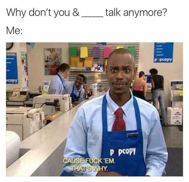 Job - talk anymore? Why don't you & Me: P pcopy copy P pcopy CAUSE FUCK 'EM THAT SWHY
