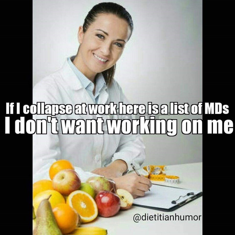 Product - If I collapse at work here is a list of MDs I don't want working on me @dietitianhumor