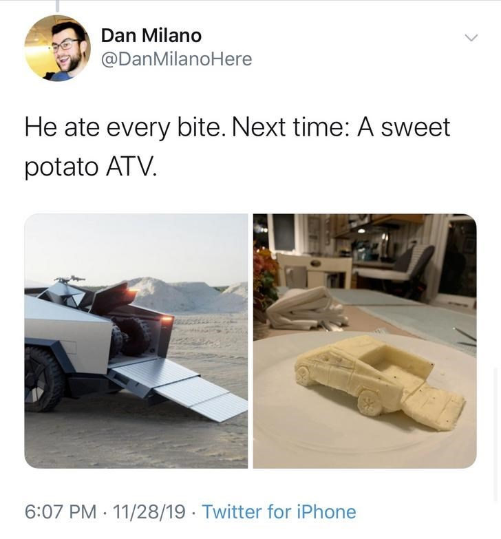 Product - Dan Milano @DanMilanoHere He ate every bite. Next time: A sweet potato ATV. 6:07 PM 11/28/19 Twitter for iPhone