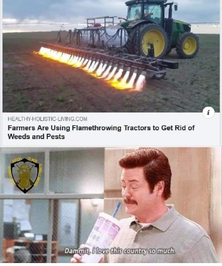 Construction equipment - HEALTHY-HOLISTIC-LIVING.COM Farmers Are Using Flamethrowing Tractors to Get Rid of Weeds and Pests OF MEN ERS Dammit, Ilove this Country so much.