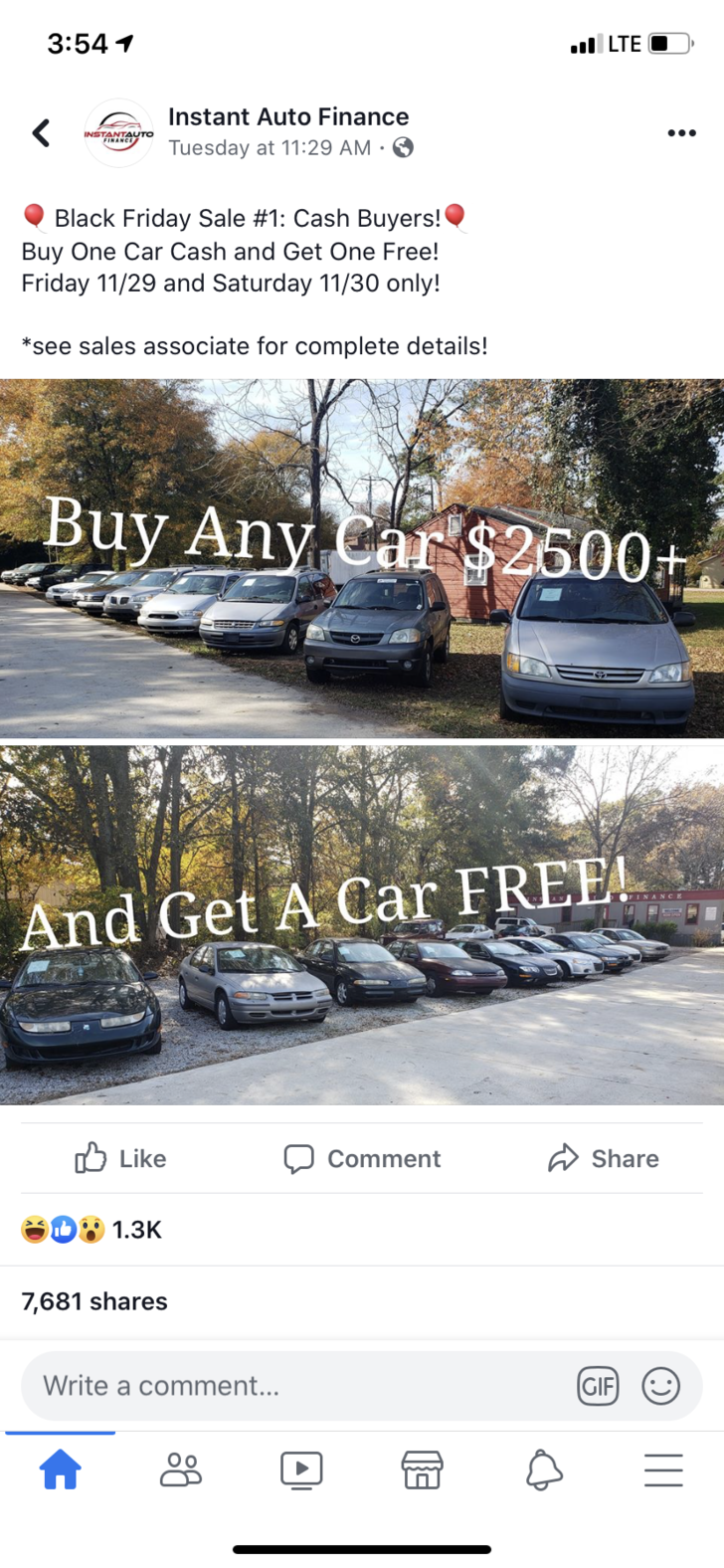 Motor vehicle - 3:54 LTEO Instant Auto Finance < INSTANTAUTO NANCY Tuesday at 11:29 AM Black Friday Sale #1: Cash Buyers! Buy One Car Cash and Get One Free! Friday 11/29 and Saturday 11/30 only! *see sales associate for complete details! Buy Any Car $2600+ And Get A Car FREEA !ל Like Comment Share 1.3K 7,681 shares Write a comment... GIF