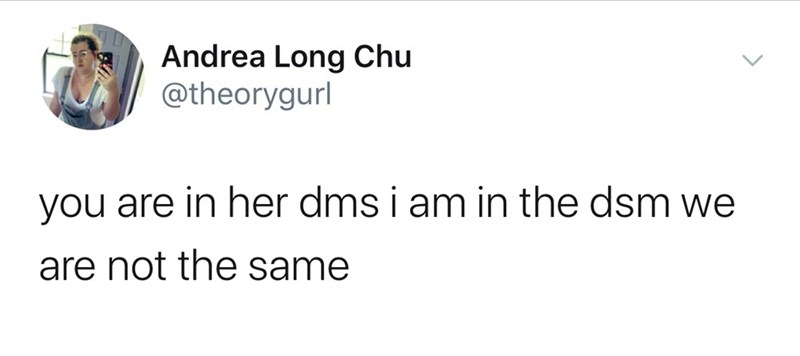 Text - Andrea Long Chu @theorygurl you are in her dms i am in the dsm we are not the same