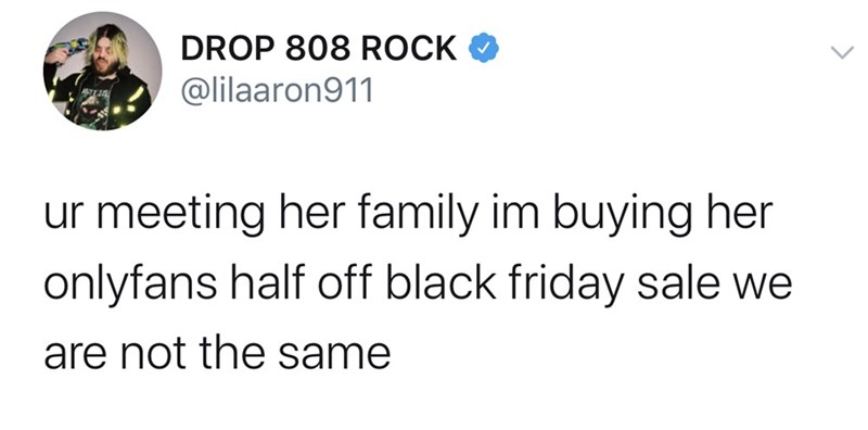 Text - DROP 808 ROCK @lilaaron911 ur meeting her family im buying her onlyfans half off black friday sale we are not the same