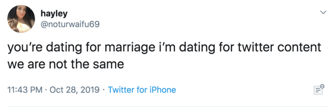 Text - hayley @noturwaifu69 you're dating for marriage i'm dating for twitter content we are not the same 11:43 PM Oct 28, 2019 Twitter for iPhone
