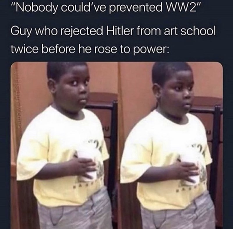 "Photo caption - ""Nobody could've prevented WW2"" Guy who rejected Hitler from art school twice before he rose to power: uyeviemes"