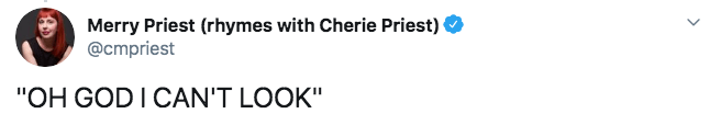 """Text - Merry Priest (rhymes with Cherie Priest) @cmpriest """"OH GOD I CAN'T LOOK"""""""