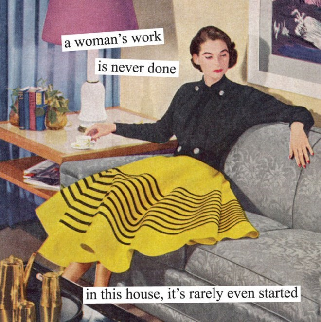 Yellow - a woman's work is never done in this house, it's rarely even started