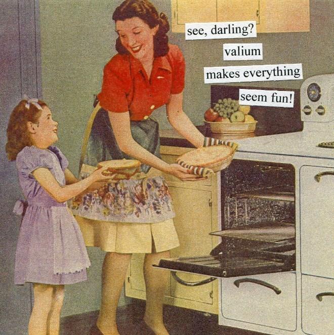Retro style - see, darling? valium makes everything seem fun!!
