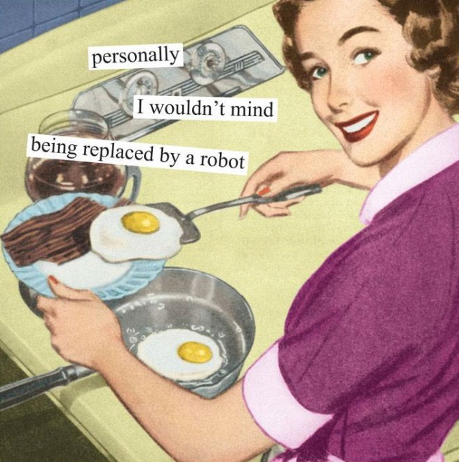 Food - personally I wouldn't mind being replaced by a robot
