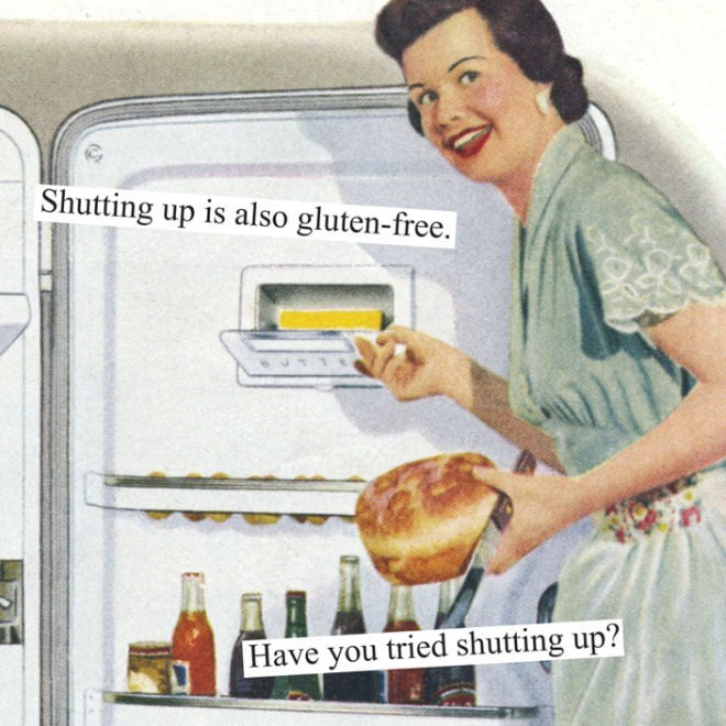 Toaster - Shutting up is also gluten-free. Have you tried shutting up?