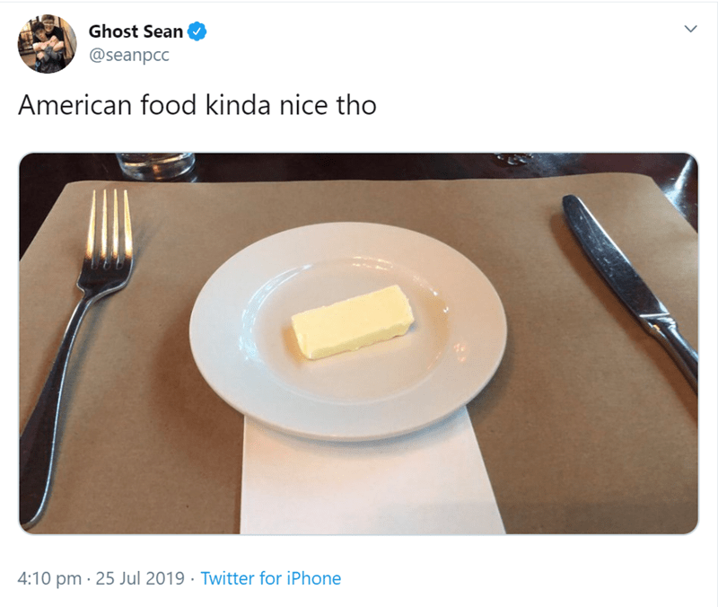 Dishware - Ghost Sean @seanpcc American food kinda nice tho 4:10 pm · 25 Jul 2019 · Twitter for iPhone <>