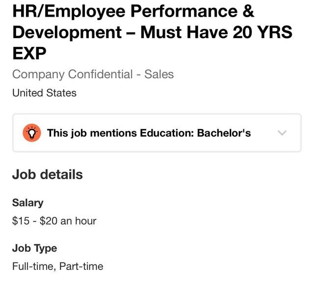 Text - HR/Employee Performance & Development - Must Have 20 YRS EXP Company Confidential Sales United States This job mentions Education: Bachelor's Job details Salary $15 $20 an hour Job Type Full-time, Part-time