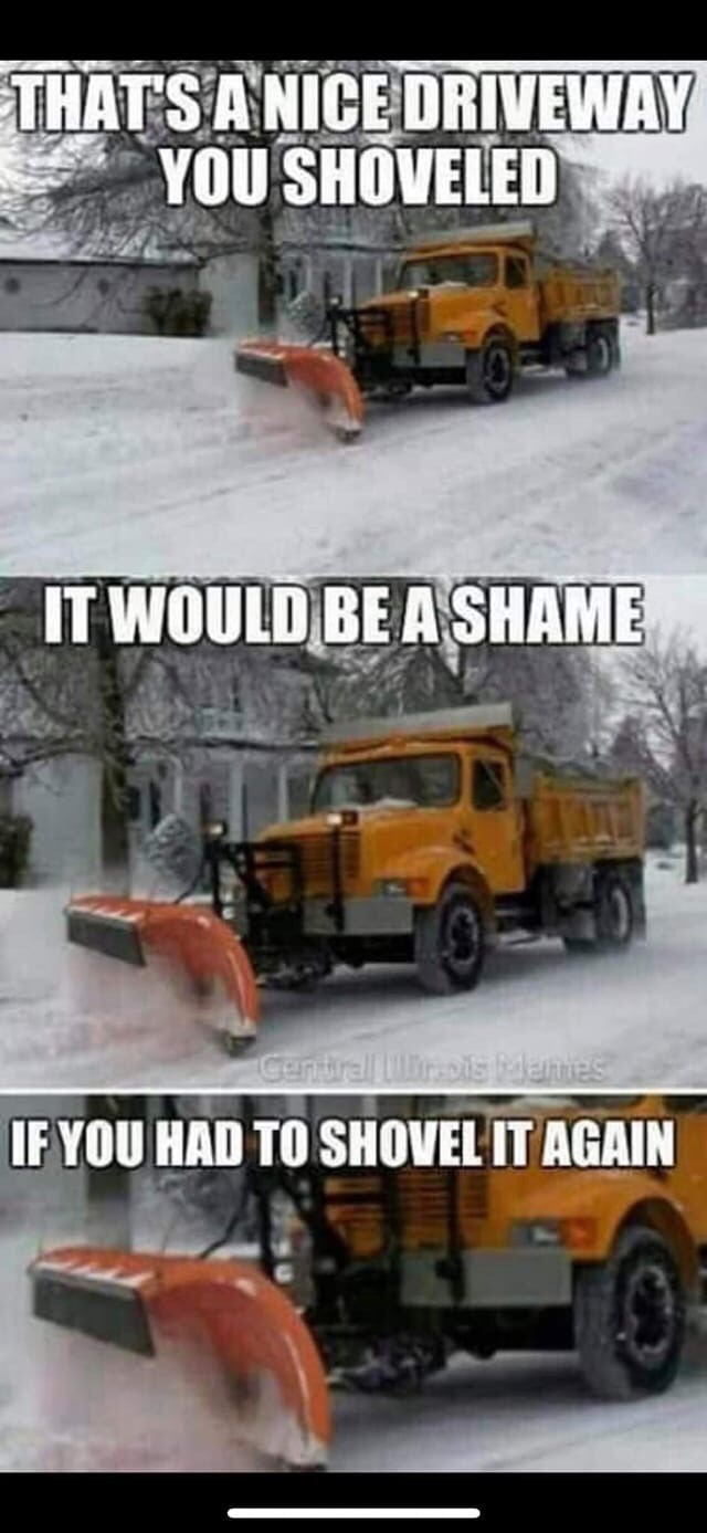 Motor vehicle - THAT'S ANICE DRIVEWAY YOU SHOVELED IT WOULD BE A SHAME Central irolstdenies IF YOU HAD TO SHOVEL IT AGAIN