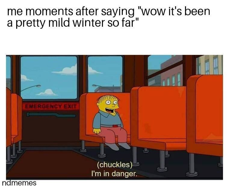 """Cartoon - me moments after saying """"wow it's been a pretty mild winter so far"""" EMERGENCY EXIT (chuckles) I'm in danger. ndmemes"""
