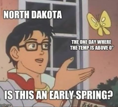 Cartoon - NORTH DAKOTA THE ONE DAY WHERE THE TEMP IS ABOVE O IS THIS AN EARLY SPRING?