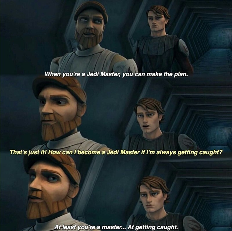 Adventure game - When you're a Jedi Master, you can make the plan. That's just it! How can I become a Jedi Master if I'm always getting caught? At least you're a master... At getting caught.