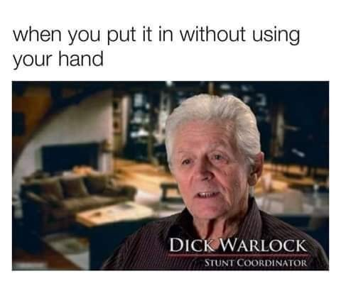 Text - when you put it in without using your hand DICK WARLOCK STUNT COORDINATOR