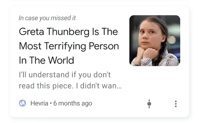 Text - In case you missed it Greta Thunberg Is The Most Terrifying Person In The World I'll understand if you don't read this piece. I didn't wan... Hevria 6 months ago