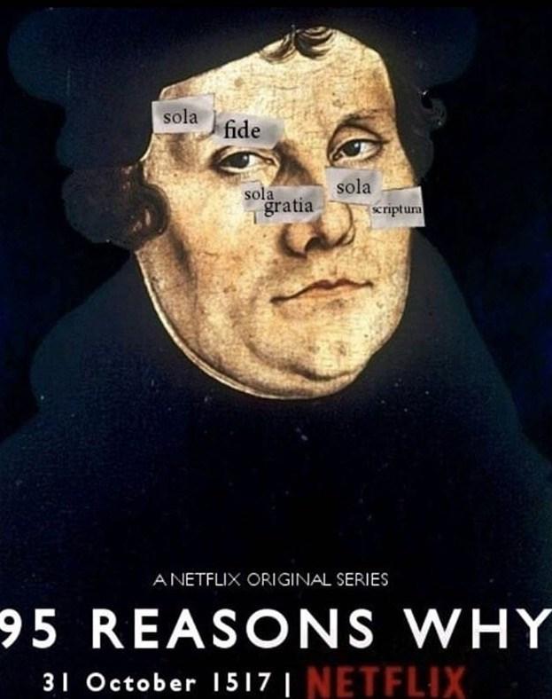Poster - sola fide sola sola gratia scriptura ANETFLIX ORIGINAL SERIES 95 REASONS WHY 3 October 1517 NETFLIX