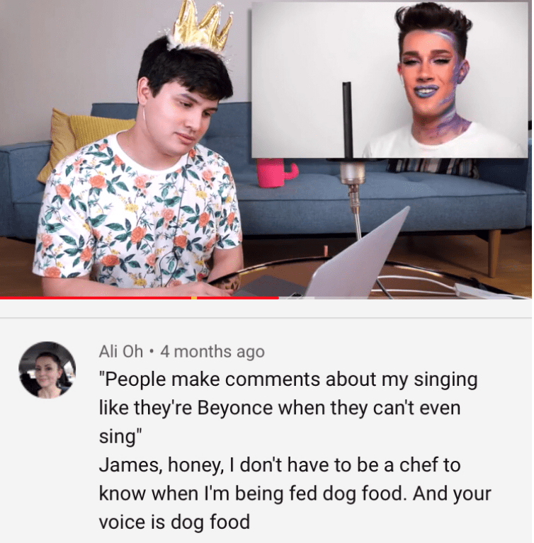 """Product - Ali Oh 4 months ago """"People make comments about my singing like they're Beyonce when they can't even sing"""" James, honey, I don't have to be a chef to know when I'm being fed dog food. And your voice is dog food"""