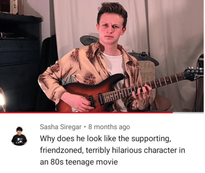 Guitar - THHAIT Sasha Siregar 8 months ago Why does he look like the supporting, friendzoned, terribly hilarious character in an 80s teenage movie