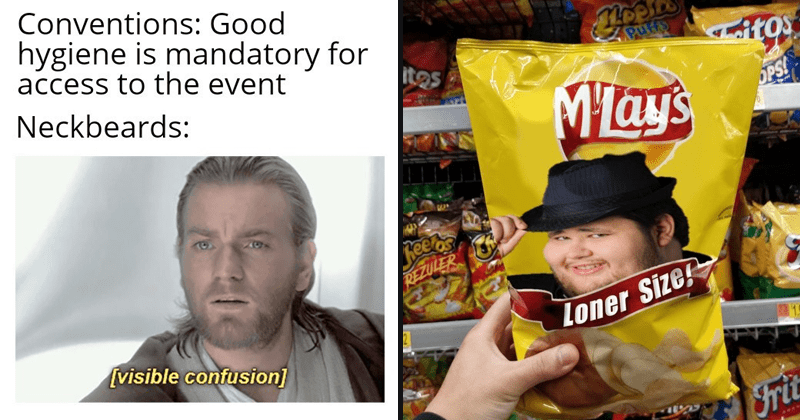 Funny neckbeard memes and cringey neckbeard moments | Obi Wan Conventions: Good hygiene is mandatory access event Neckbeards: visible confusion] | M'Lays loner size ritos itos MTay's OPS heets REZULER 32 1.9 Frit NACHO PARVE Twis