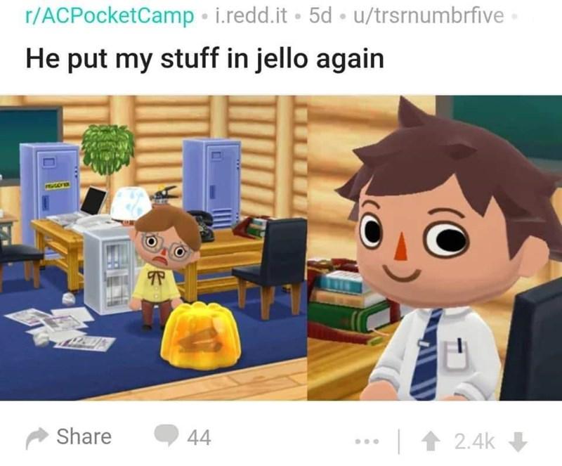 Cartoon - r/ACPocketCamp • i.redd.it • 5d • u/trsrnumbrfive - He put my stuff in jello again Share |1 2.4k 44