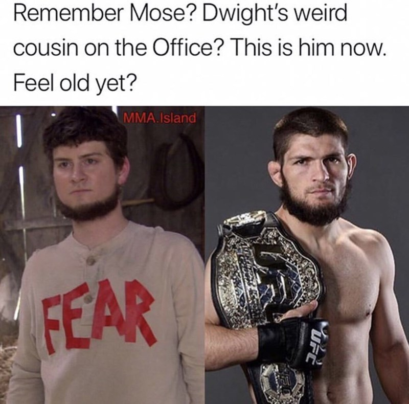 Facial hair - Remember Mose? Dwight's weird cousin on the Office? This is him now. Feel old yet? MMA. Island FEAR
