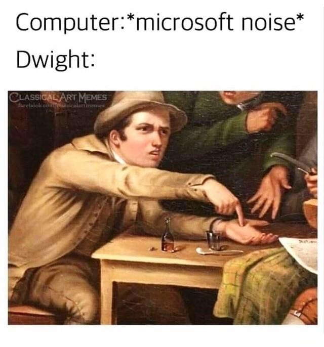 Text - Computer:*microsoft noise* Dwight: CLASSICAL ART MEMES Aarelsiok cogeicalartmemes