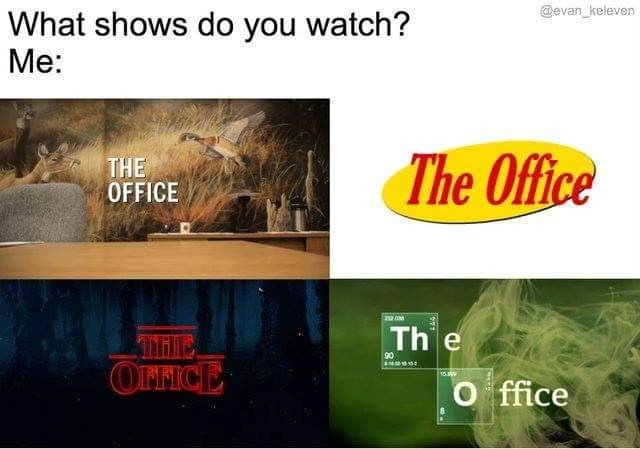 Text - @evan_keleven What shows do you watch? Me: The Office THE OFFICE Th e THIC OFFICE 90 O ffice