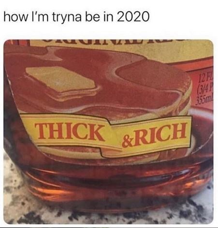 how I'm tryna be in 2020 12F (3/4 355ml THICK &RICH