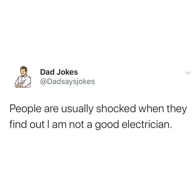 Text - Dad Jokes @Dadsaysjokes People are usually shocked when they find out I am not a good electrician.