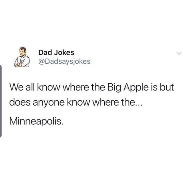 Text - Dad Jokes @Dadsaysjokes We all know where the Big Apple is but does anyone know where the... Minneapolis.