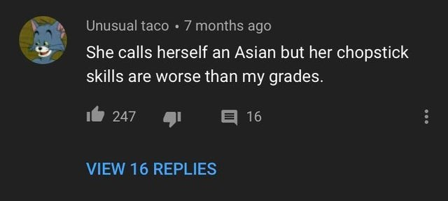 Text - Unusual taco · 7 months ago She calls herself an Asian but her chopstick skills are worse than my grades. It 247 E 16 VIEW 16 REPLIES