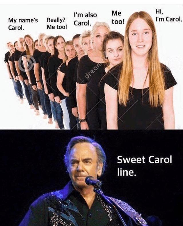 Performance - I'm also Me My name's Really? Carol. Hi, I'm Carol. Carol. too! Me too! dream Sweet Carol line.
