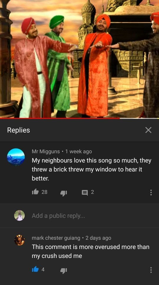 Text - Replies Mr Migguns • 1 week ago My neighbours love this song so much, they threw a brick threw my window to hear it better. 28 Add a public reply... mark chester guiang • 2 days ago This comment is more overused more than my crush used me ...