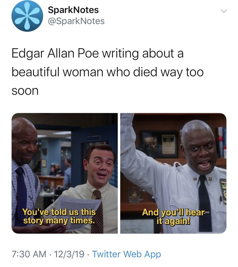 Text - SparkNotes @SparkNotes Edgar Allan Poe writing about a beautiful woman who died way too Soon 21 And you'll hear- it again! You've told us this story many times. 7:30 AM · 12/3/19 · Twitter Web App