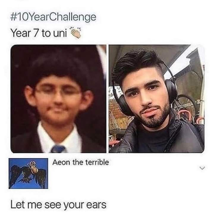 Face - #10YearChallenge Year 7 to uni Aeon the terrible Let me see your ears