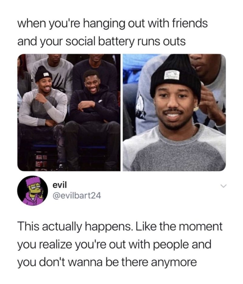 Text - when you're hanging out with friends and your social battery runs outs evil @evilbart24 This actually happens. Like the moment you realize you're out with people and you don't wanna be there anymore