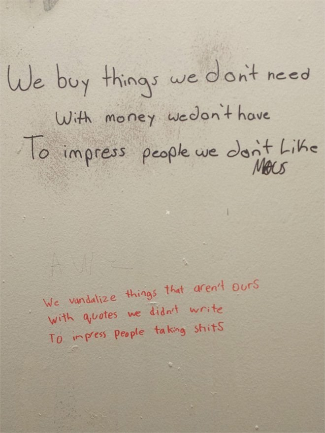 Text - We buy things we don't need With money wedon't have To impress people we don't Like Mecs We vundalize things that aren't ours with quotes we didn't write To inpess people ta king shits